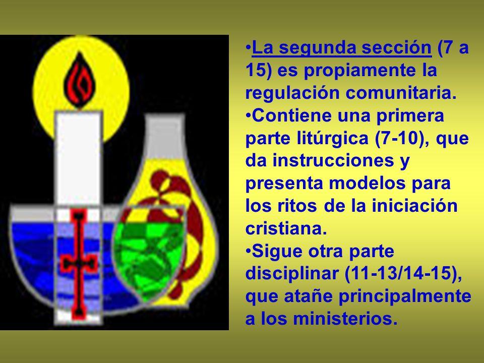 La segunda sección (7 a 15) es propiamente la regulación comunitaria. Contiene una primera parte litúrgica (7-10), que da instrucciones y presenta mod