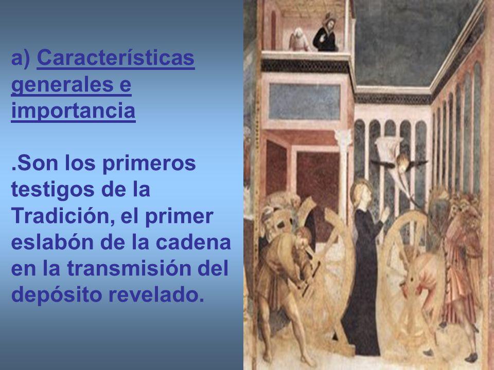 a) Características generales e importancia.Son los primeros testigos de la Tradición, el primer eslabón de la cadena en la transmisión del depósito re