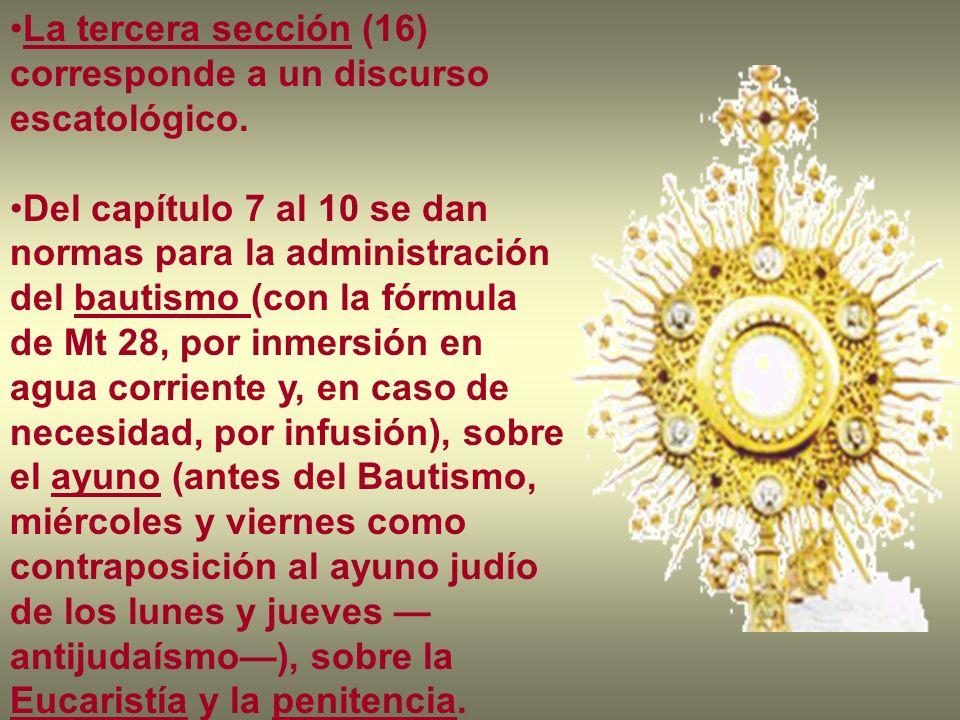 La tercera sección (16) corresponde a un discurso escatológico. Del capítulo 7 al 10 se dan normas para la administración del bautismo (con la fórmula