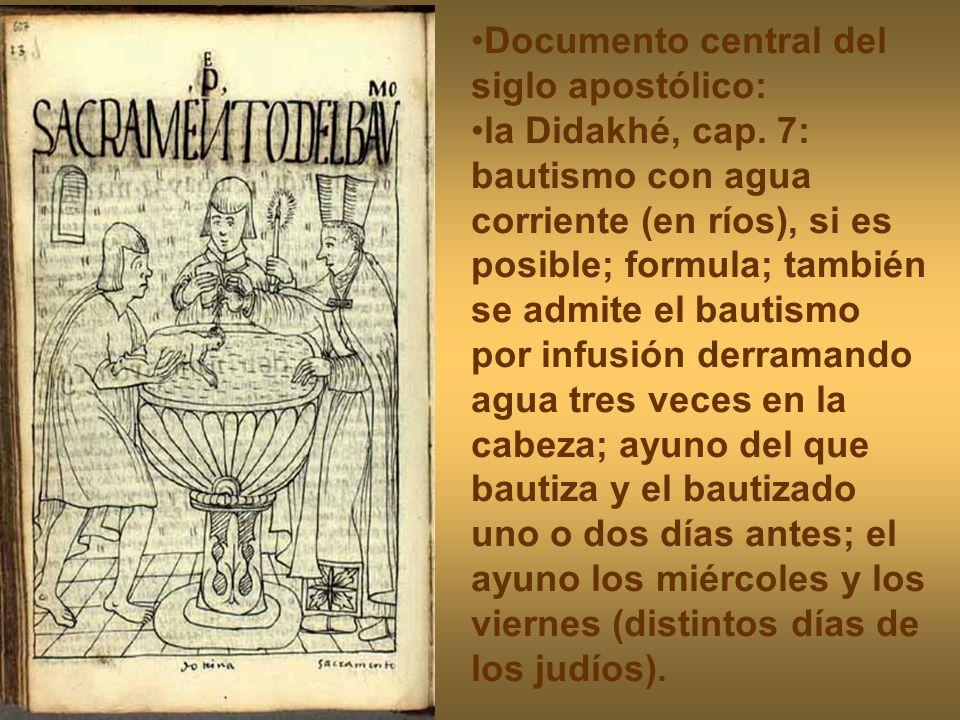 Documento central del siglo apostólico: la Didakhé, cap. 7: bautismo con agua corriente (en ríos), si es posible; formula; también se admite el bautis