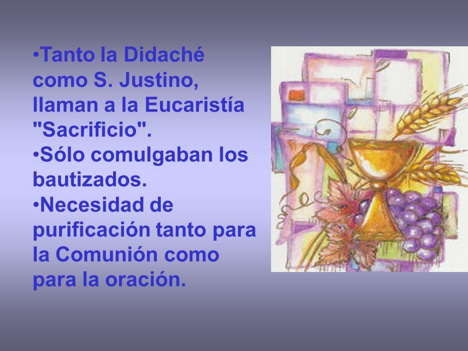 Tanto la Didaché como S. Justino, llaman a la Eucaristía