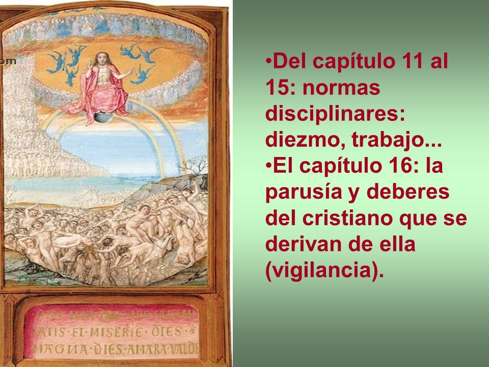 Del capítulo 11 al 15: normas disciplinares: diezmo, trabajo... El capítulo 16: la parusía y deberes del cristiano que se derivan de ella (vigilancia)