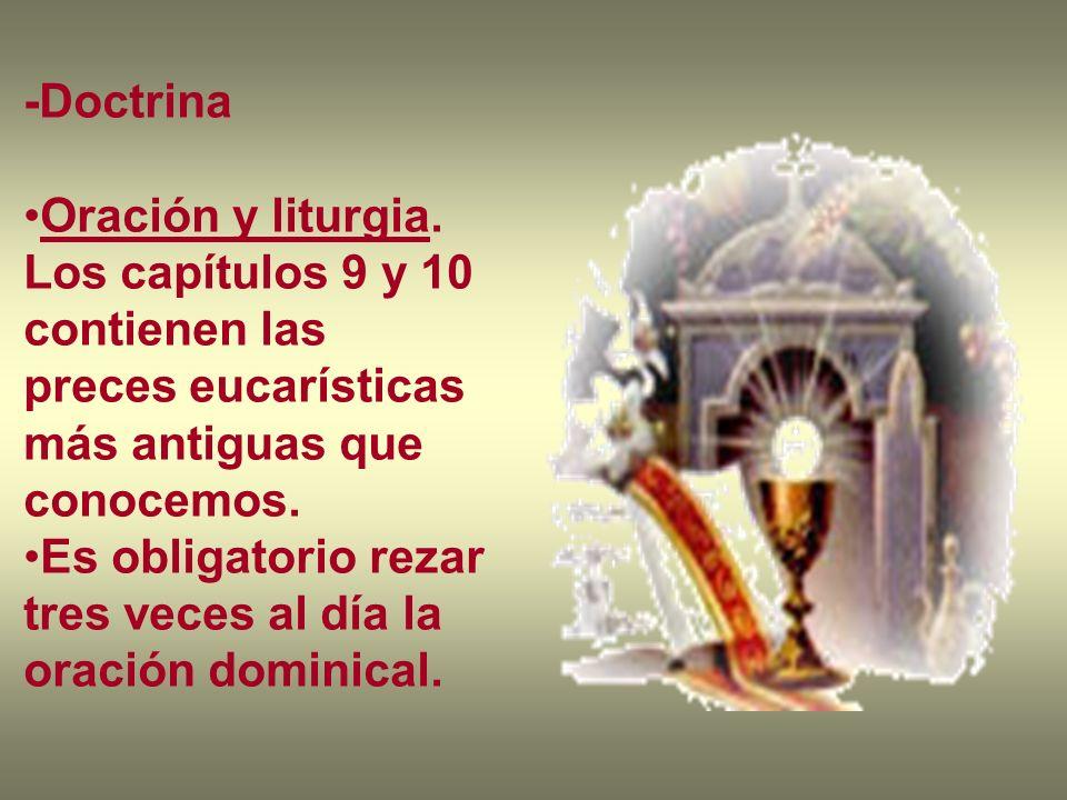 -Doctrina Oración y liturgia. Los capítulos 9 y 10 contienen las preces eucarísticas más antiguas que conocemos. Es obligatorio rezar tres veces al dí