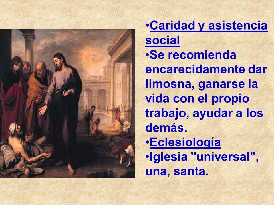 Caridad y asistencia social Se recomienda encarecidamente dar limosna, ganarse la vida con el propio trabajo, ayudar a los demás. Eclesiología Iglesia