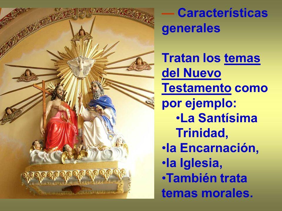 Características generales Tratan los temas del Nuevo Testamento como por ejemplo: La Santísima Trinidad, la Encarnación, la Iglesia, También trata tem