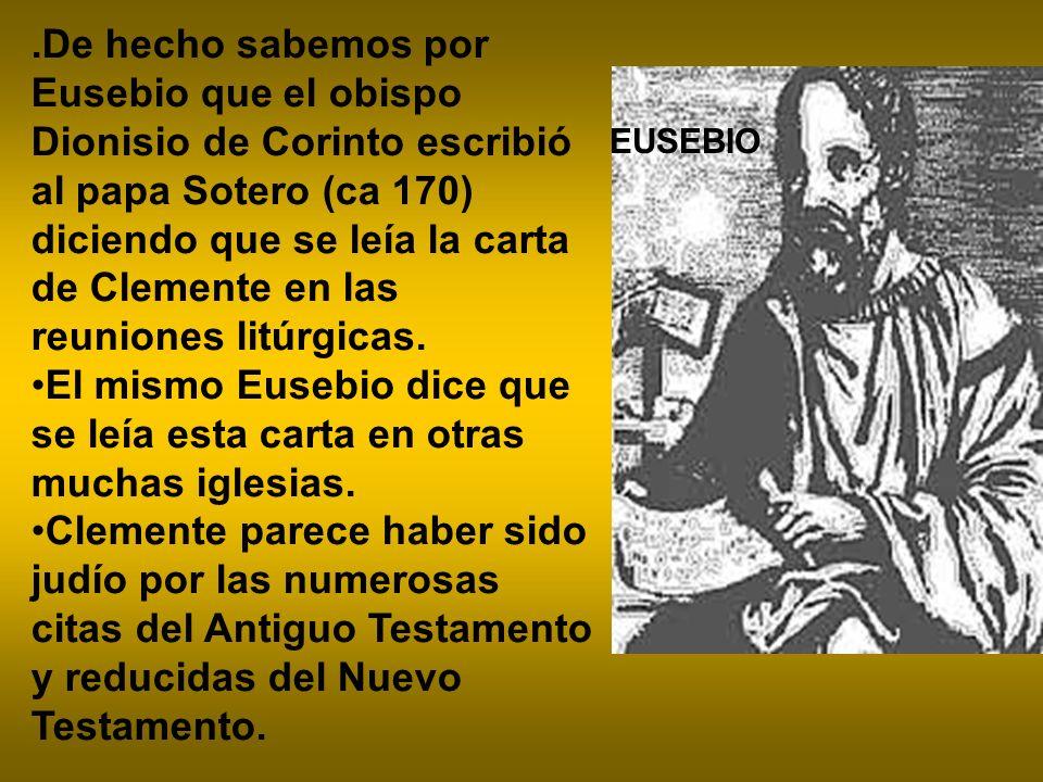 .De hecho sabemos por Eusebio que el obispo Dionisio de Corinto escribió al papa Sotero (ca 170) diciendo que se leía la carta de Clemente en las reun