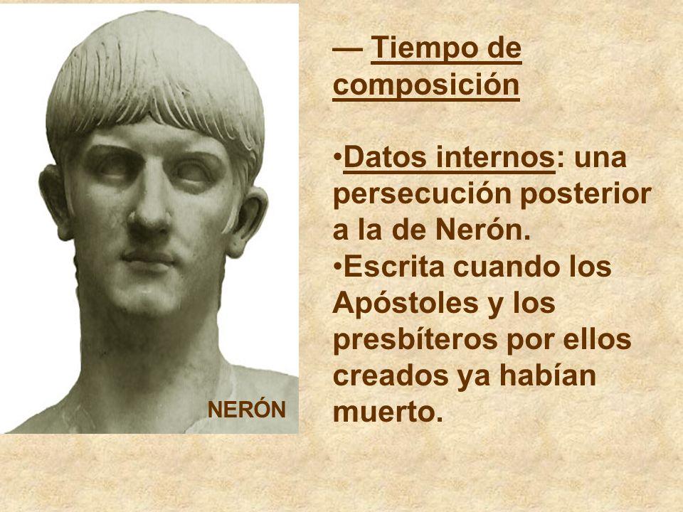 Tiempo de composición Datos internos: una persecución posterior a la de Nerón. Escrita cuando los Apóstoles y los presbíteros por ellos creados ya hab