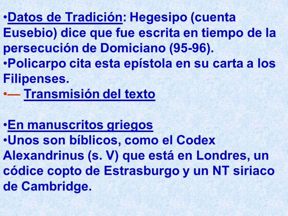Datos de Tradición: Hegesipo (cuenta Eusebio) dice que fue escrita en tiempo de la persecución de Domiciano (95-96). Policarpo cita esta epístola en s