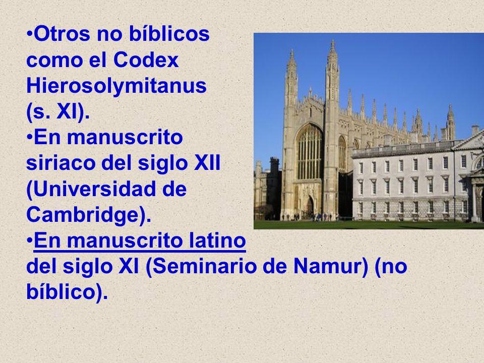 Otros no bíblicos como el Codex Hierosolymitanus (s. XI). En manuscrito siriaco del siglo XII (Universidad de Cambridge). En manuscrito latino del sig