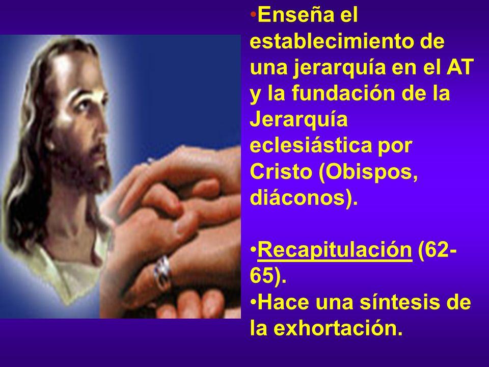 eclesiástica por Cristo (Obispos, diáconos). Recapitulación (62- 65). Hace una síntesis de la exhortación.