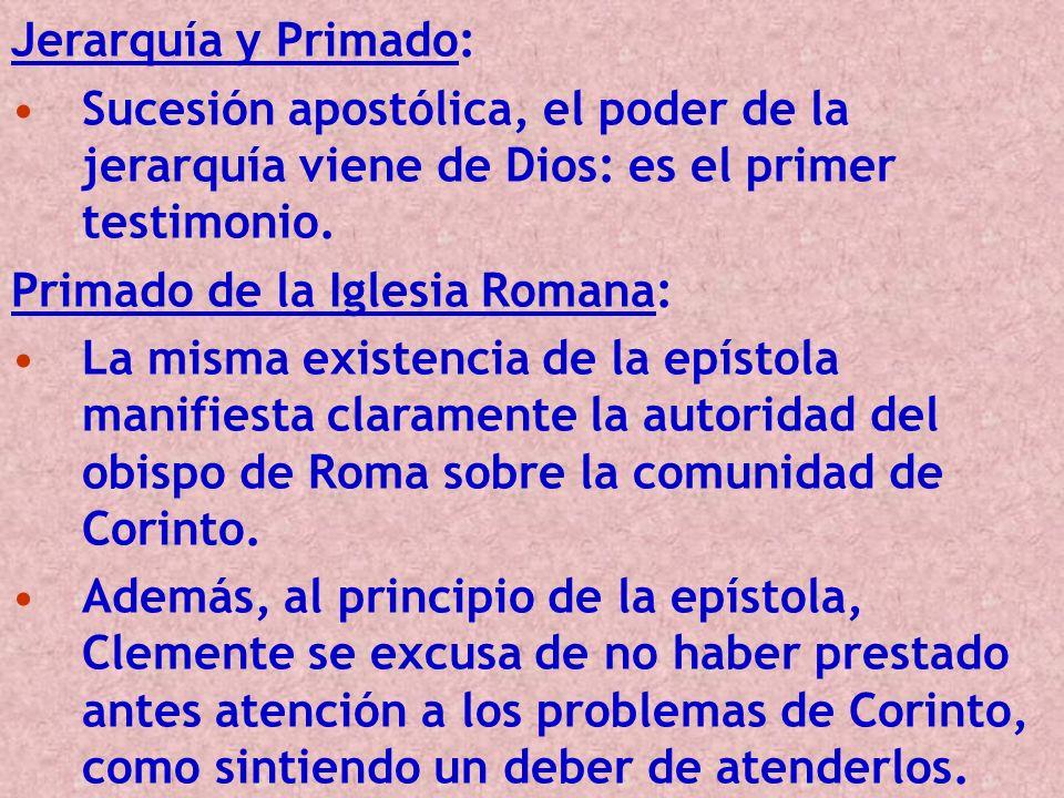 Jerarquía y Primado: Sucesión apostólica, el poder de la jerarquía viene de Dios: es el primer testimonio. Primado de la Iglesia Romana: La misma exis