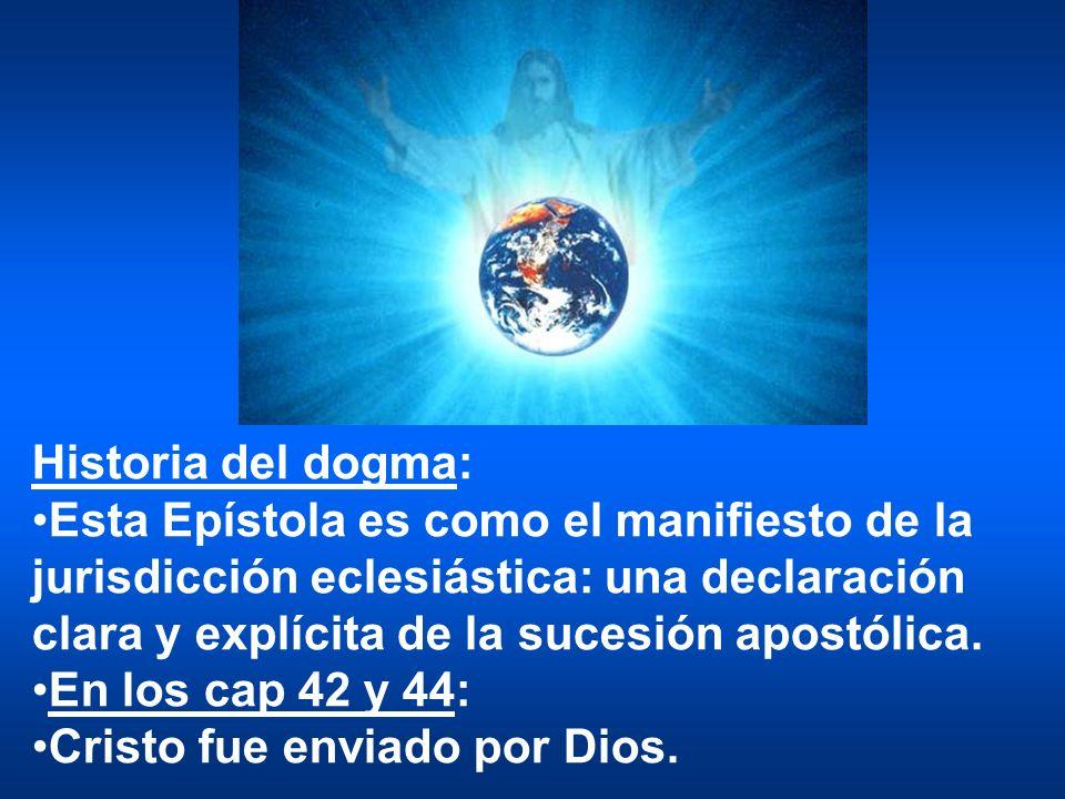 Historia del dogma: Esta Epístola es como el manifiesto de la jurisdicción eclesiástica: una declaración clara y explícita de la sucesión apostólica.