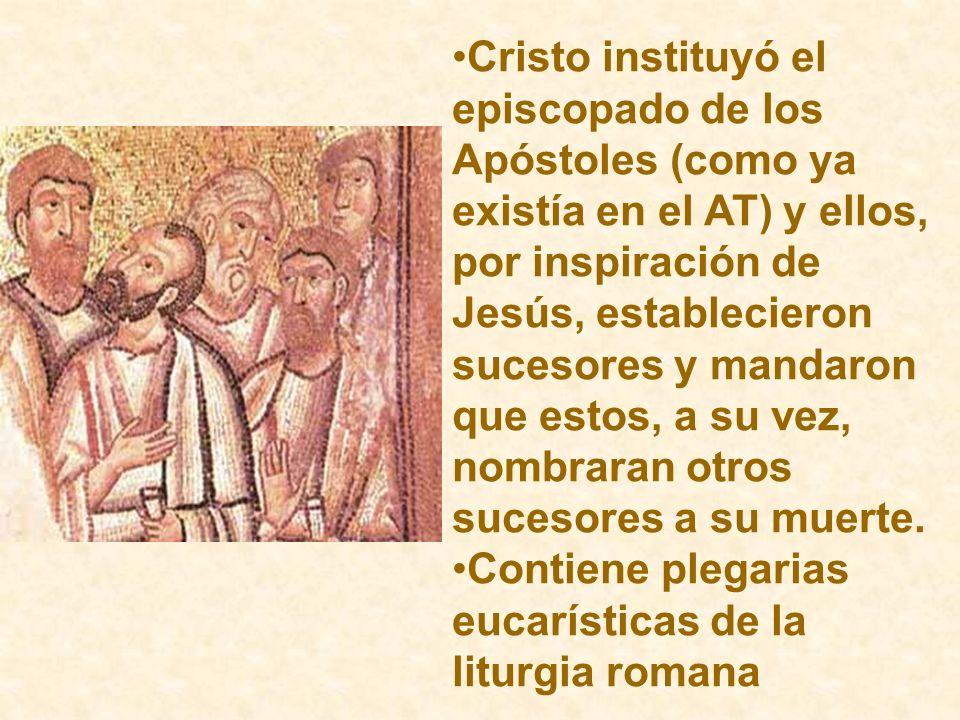 Cristo instituyó el episcopado de los Apóstoles (como ya existía en el AT) y ellos, por inspiración de Jesús, establecieron sucesores y mandaron que e