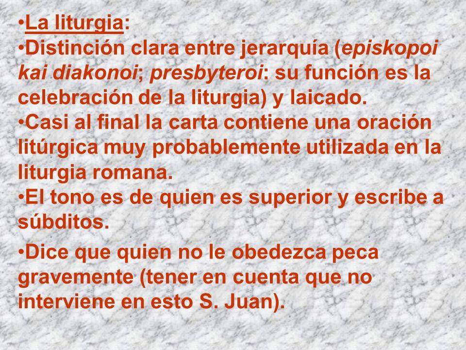 La liturgia: Distinción clara entre jerarquía (episkopoi kai diakonoi; presbyteroi: su función es la celebración de la liturgia) y laicado. Casi al fi