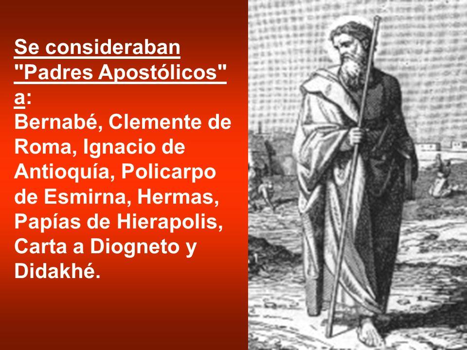 Estrictamente hablando sólo son Padres Apostólicos Clemente, Ignacio, Papías, Policarpo y Didakhé.