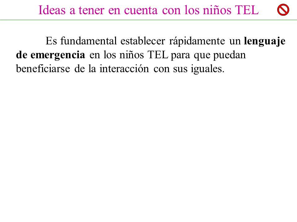 Ideas a tener en cuenta con los niños TEL Es fundamental establecer rápidamente un lenguaje de emergencia en los niños TEL para que puedan beneficiarse de la interacción con sus iguales.