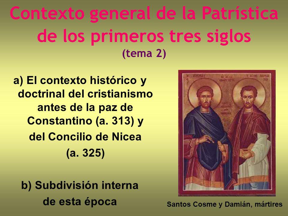 Contexto general de la Patrística de los primeros tres siglos (tema 2) a) El contexto histórico y doctrinal del cristianismo antes de la paz de Consta
