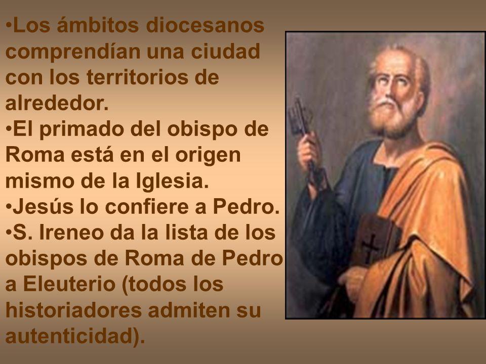 Los ámbitos diocesanos comprendían una ciudad con los territorios de alrededor. El primado del obispo de Roma está en el origen mismo de la Iglesia. J