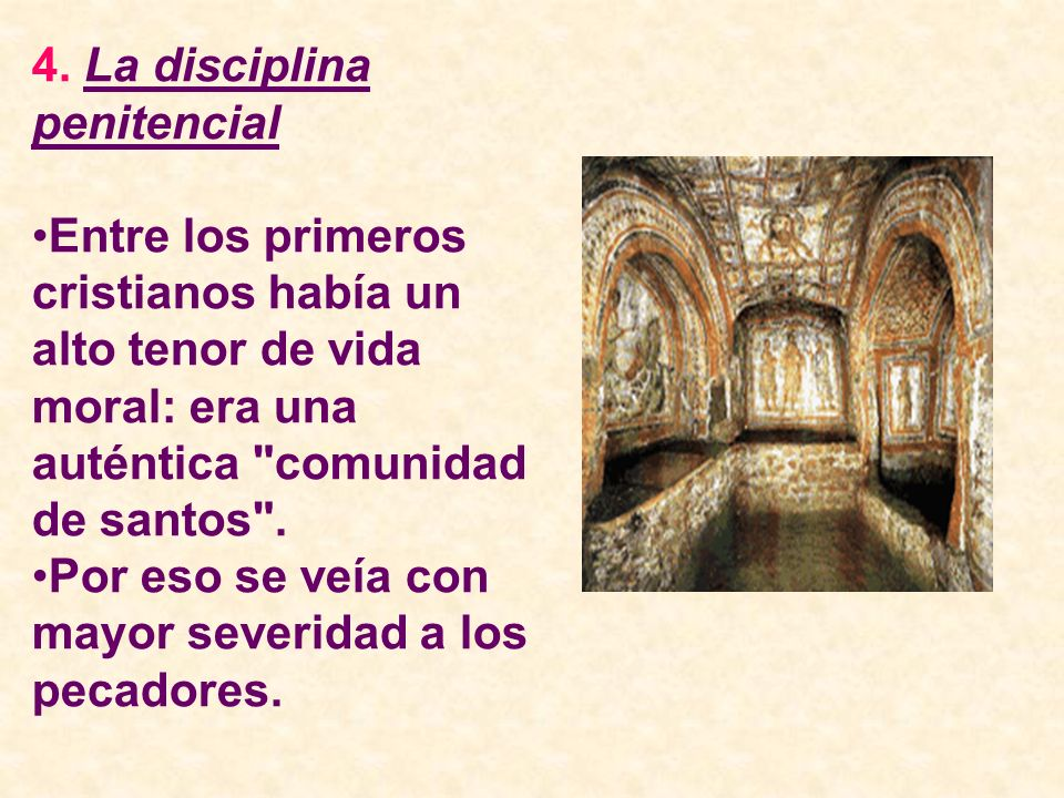 4. La disciplina penitencial Entre los primeros cristianos había un alto tenor de vida moral: era una auténtica