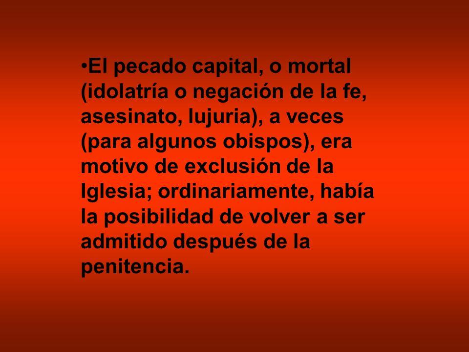El pecado capital, o mortal (idolatría o negación de la fe, asesinato, lujuria), a veces (para algunos obispos), era motivo de exclusión de la Iglesia