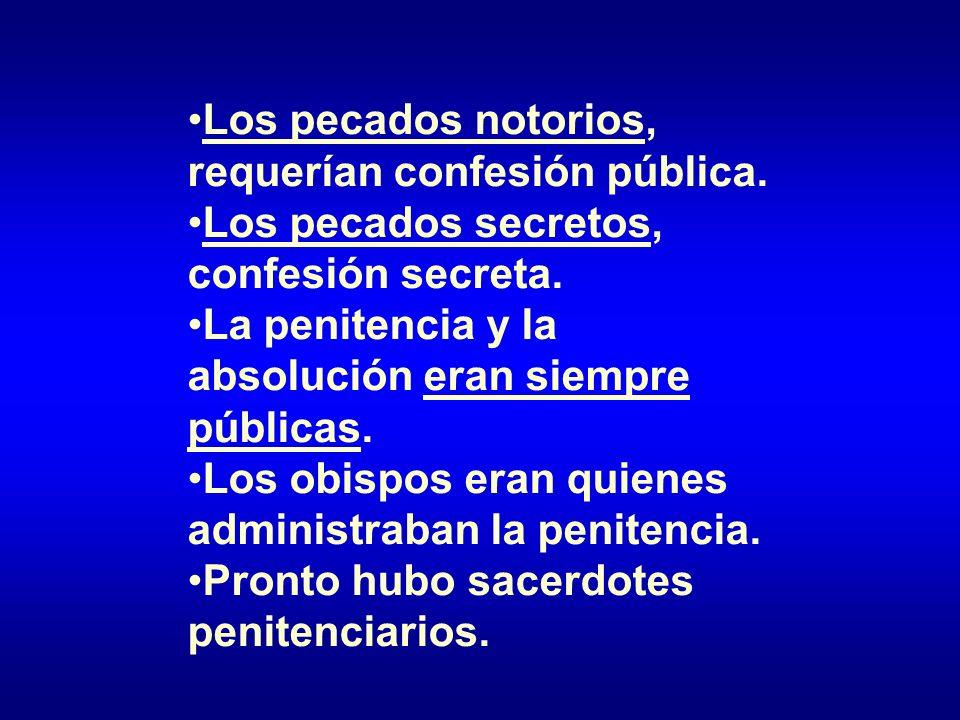 Los pecados notorios, requerían confesión pública. Los pecados secretos, confesión secreta. La penitencia y la absolución eran siempre públicas. Los o