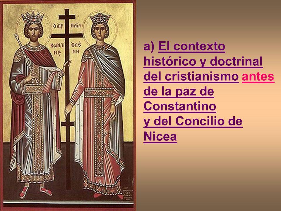 a) El contexto histórico y doctrinal del cristianismo antes de la paz de Constantino y del Concilio de Nicea