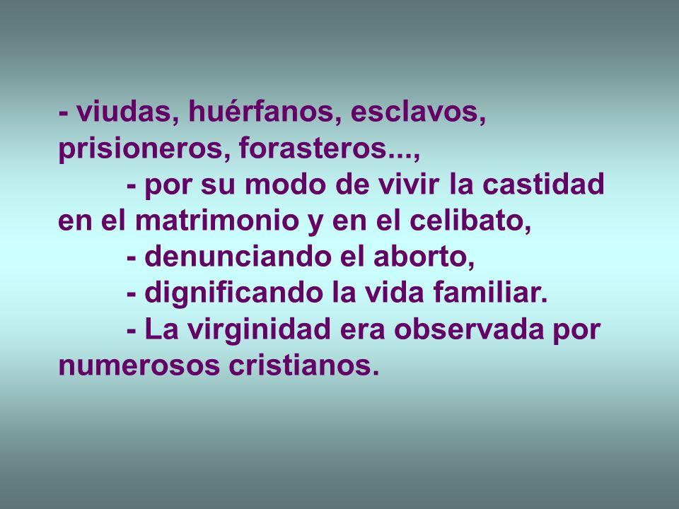 - viudas, huérfanos, esclavos, prisioneros, forasteros..., - por su modo de vivir la castidad en el matrimonio y en el celibato, - denunciando el abor