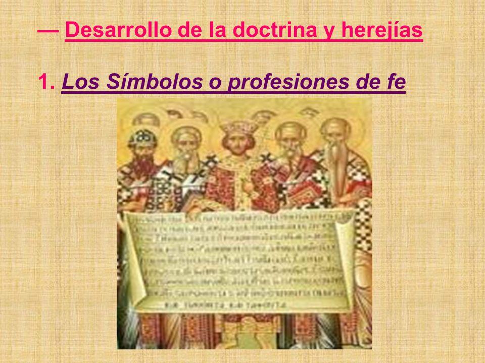 Desarrollo de la doctrina y herejías 1. Los Símbolos o profesiones de fe