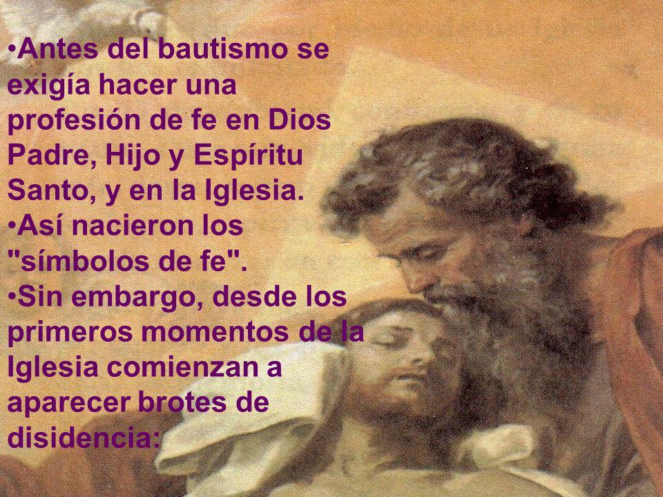 Antes del bautismo se exigía hacer una profesión de fe en Dios Padre, Hijo y Espíritu Santo, y en la Iglesia. Así nacieron los