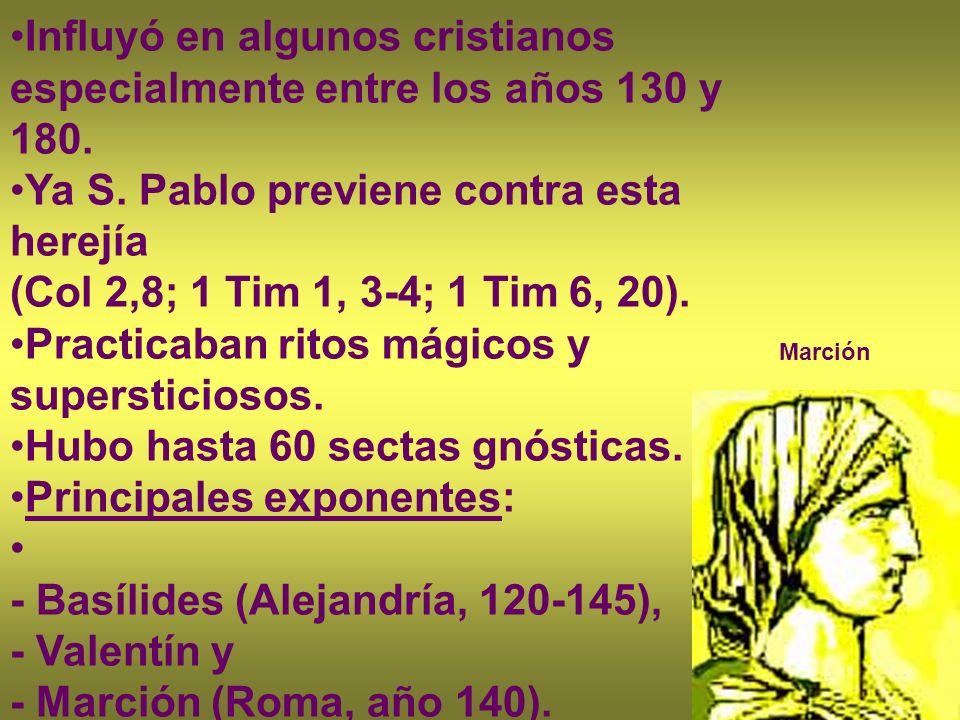 Influyó en algunos cristianos especialmente entre los años 130 y 180. Ya S. Pablo previene contra esta herejía (Col 2,8; 1 Tim 1, 3-4; 1 Tim 6, 20). P