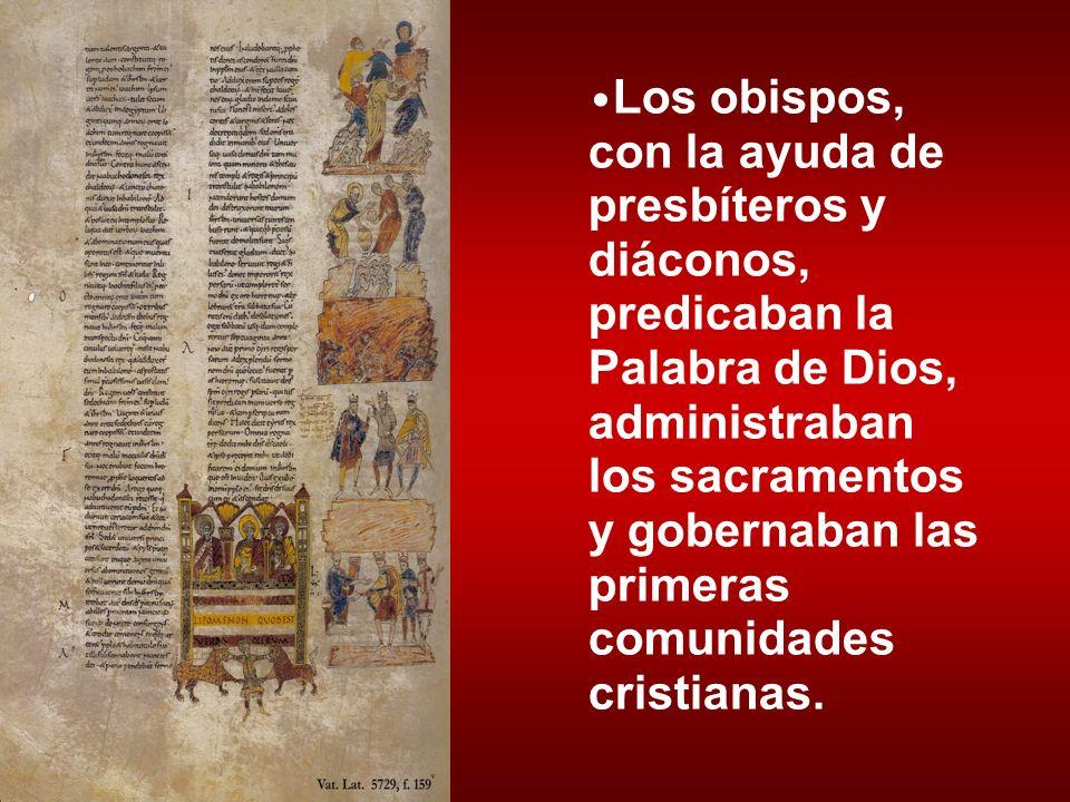 Los obispos, con la ayuda de presbíteros y diáconos, predicaban la Palabra de Dios, administraban los sacramentos y gobernaban las primeras comunidade