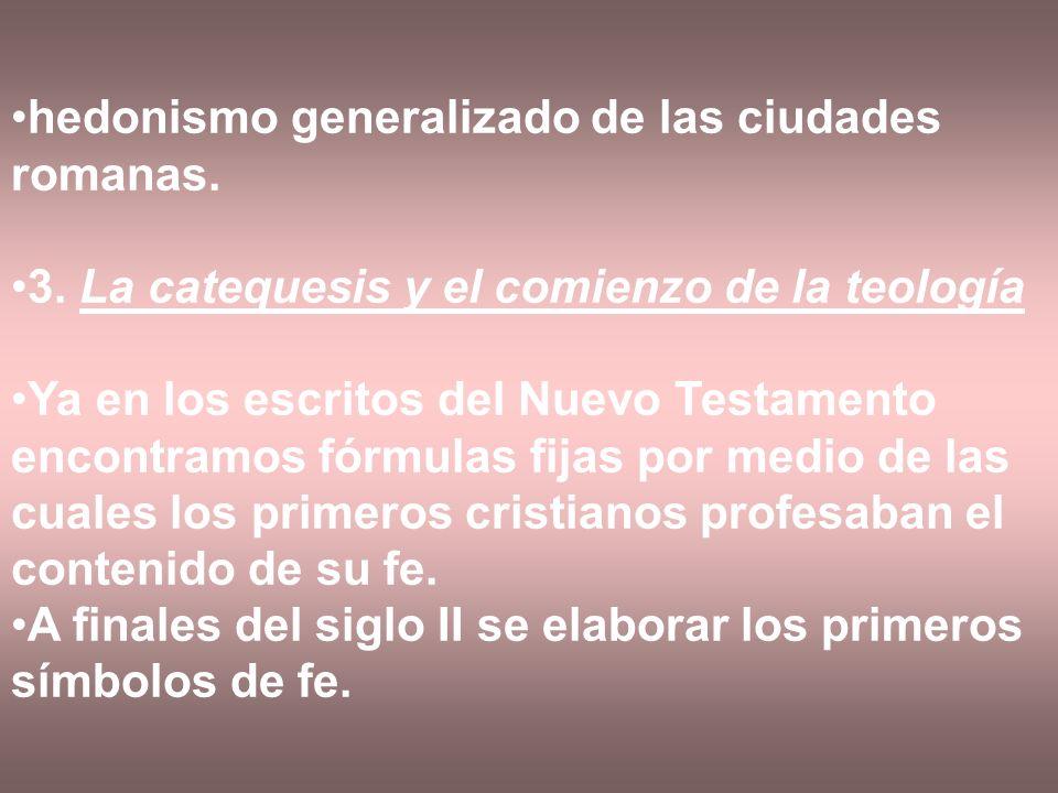 hedonismo generalizado de las ciudades romanas. 3. La catequesis y el comienzo de la teología Ya en los escritos del Nuevo Testamento encontramos fórm