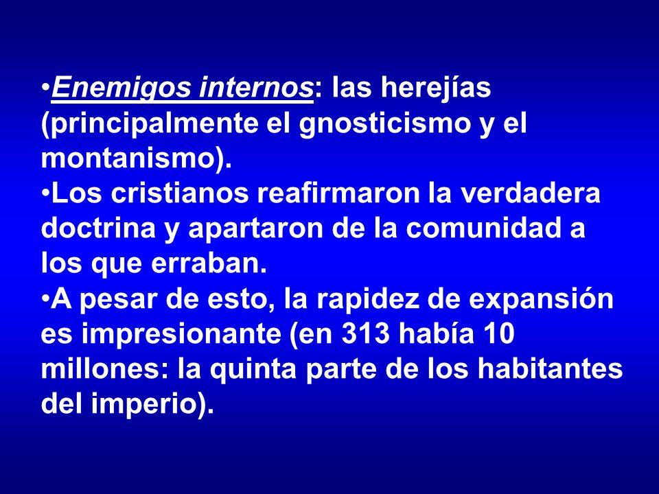 Enemigos internos: las herejías (principalmente el gnosticismo y el montanismo). Los cristianos reafirmaron la verdadera doctrina y apartaron de la co