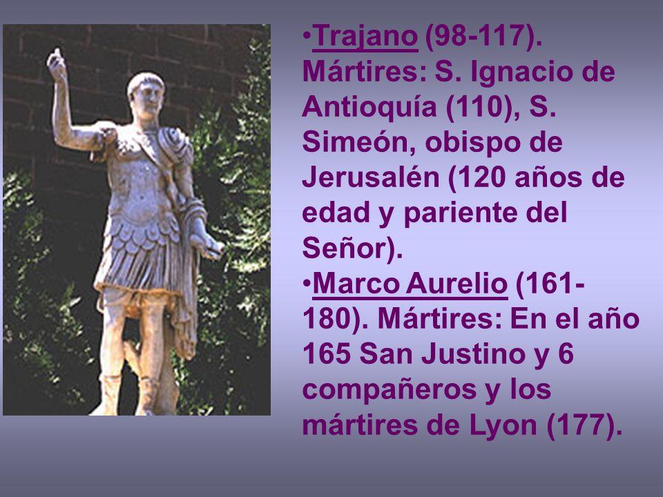 Trajano (98-117). Mártires: S. Ignacio de Antioquía (110), S. Simeón, obispo de Jerusalén (120 años de edad y pariente del Señor). Marco Aurelio (161-