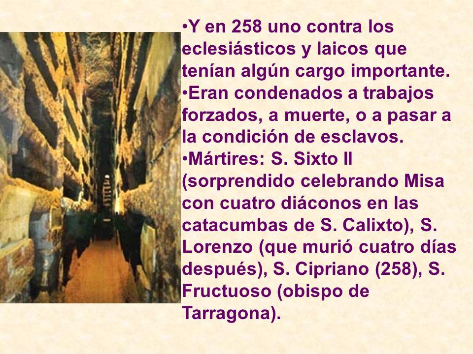 Y en 258 uno contra los eclesiásticos y laicos que tenían algún cargo importante. Eran condenados a trabajos forzados, a muerte, o a pasar a la condic