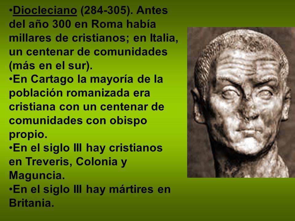 Diocleciano (284-305). Antes del año 300 en Roma había millares de cristianos; en Italia, un centenar de comunidades (más en el sur). En Cartago la ma