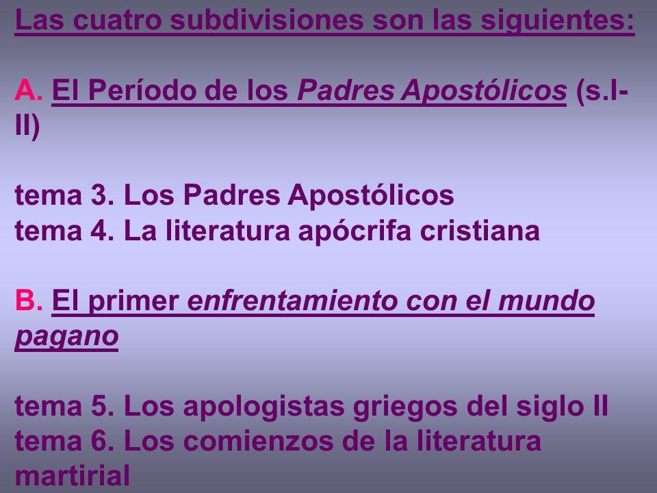 Las cuatro subdivisiones son las siguientes: A. El Período de los Padres Apostólicos (s.I- II) tema 3. Los Padres Apostólicos tema 4. La literatura ap