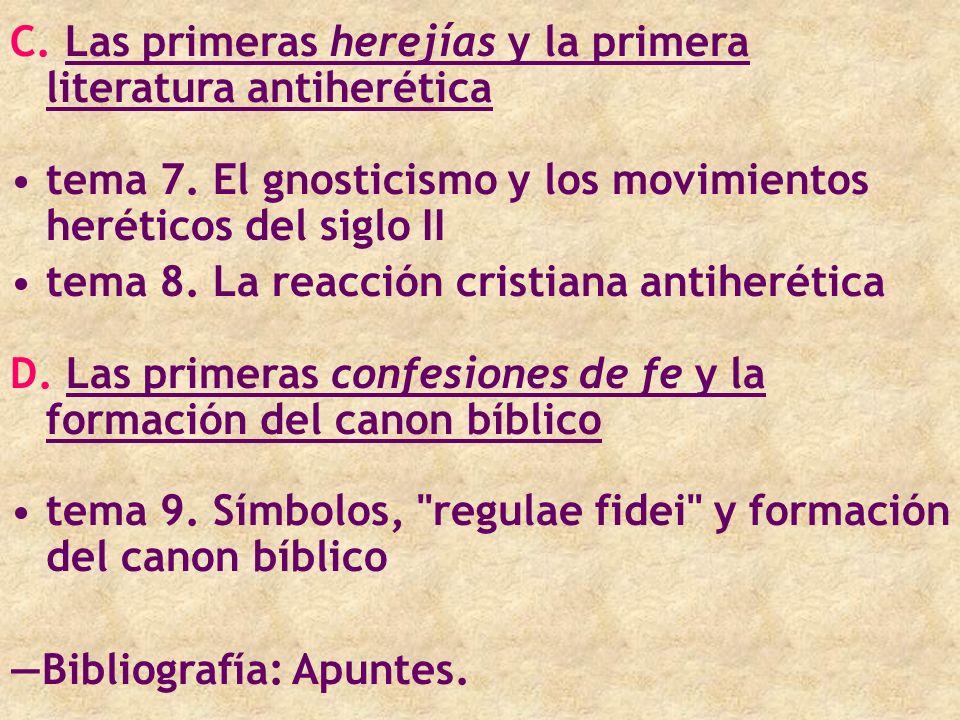 C. Las primeras herejías y la primera literatura antiherética tema 7. El gnosticismo y los movimientos heréticos del siglo II tema 8. La reacción cris