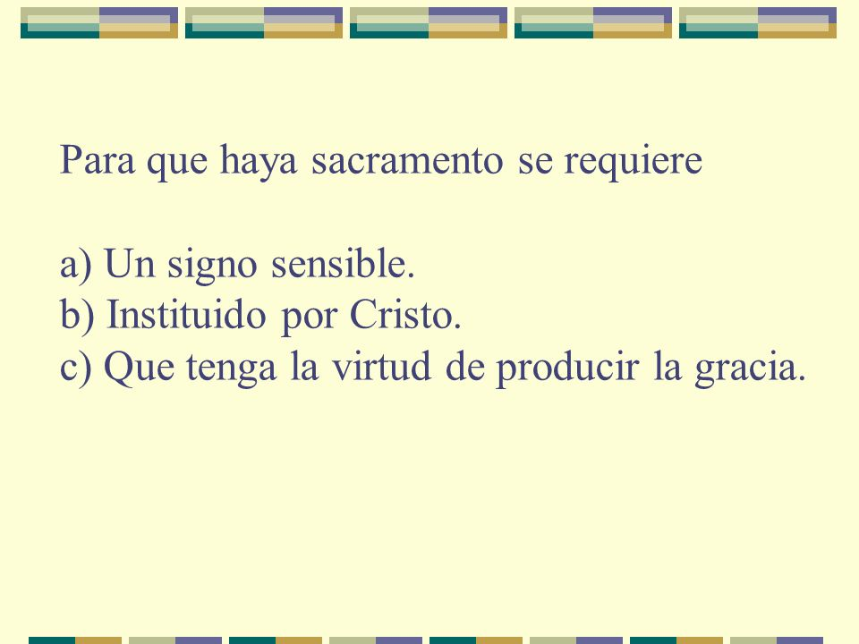 Para que haya sacramento se requiere a) Un signo sensible.
