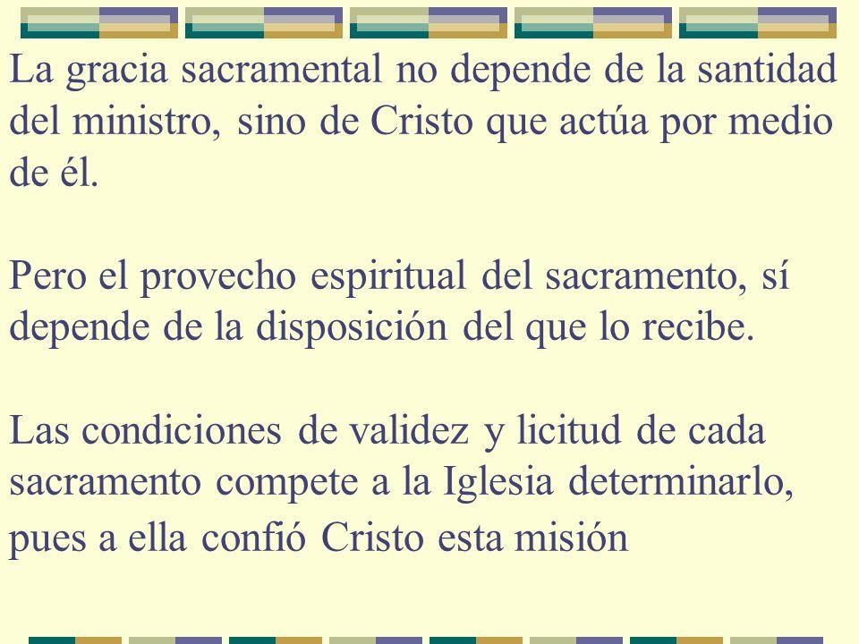 La gracia sacramental no depende de la santidad del ministro, sino de Cristo que actúa por medio de él.