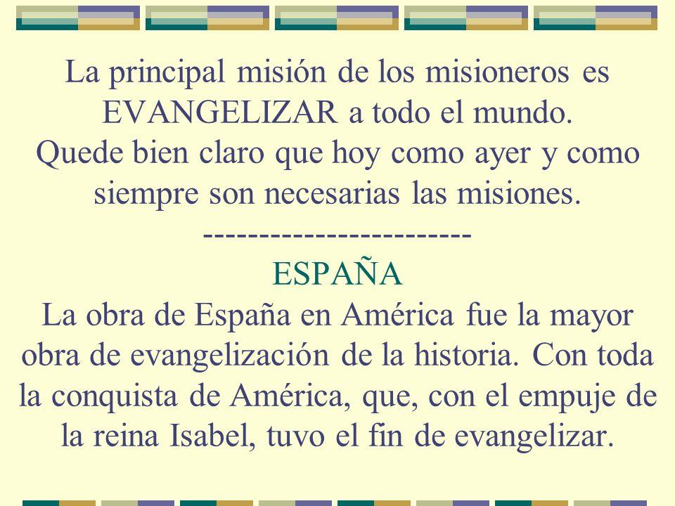 La principal misión de los misioneros es EVANGELIZAR a todo el mundo.