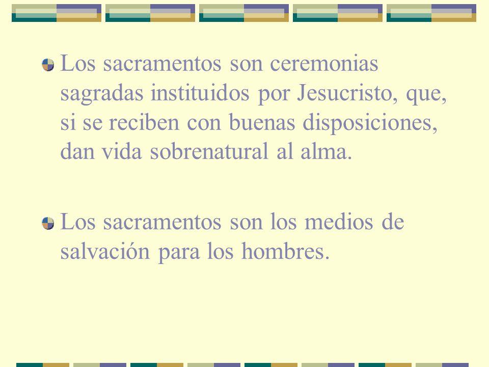 Los sacramentos son ceremonias sagradas instituidos por Jesucristo, que, si se reciben con buenas disposiciones, dan vida sobrenatural al alma.