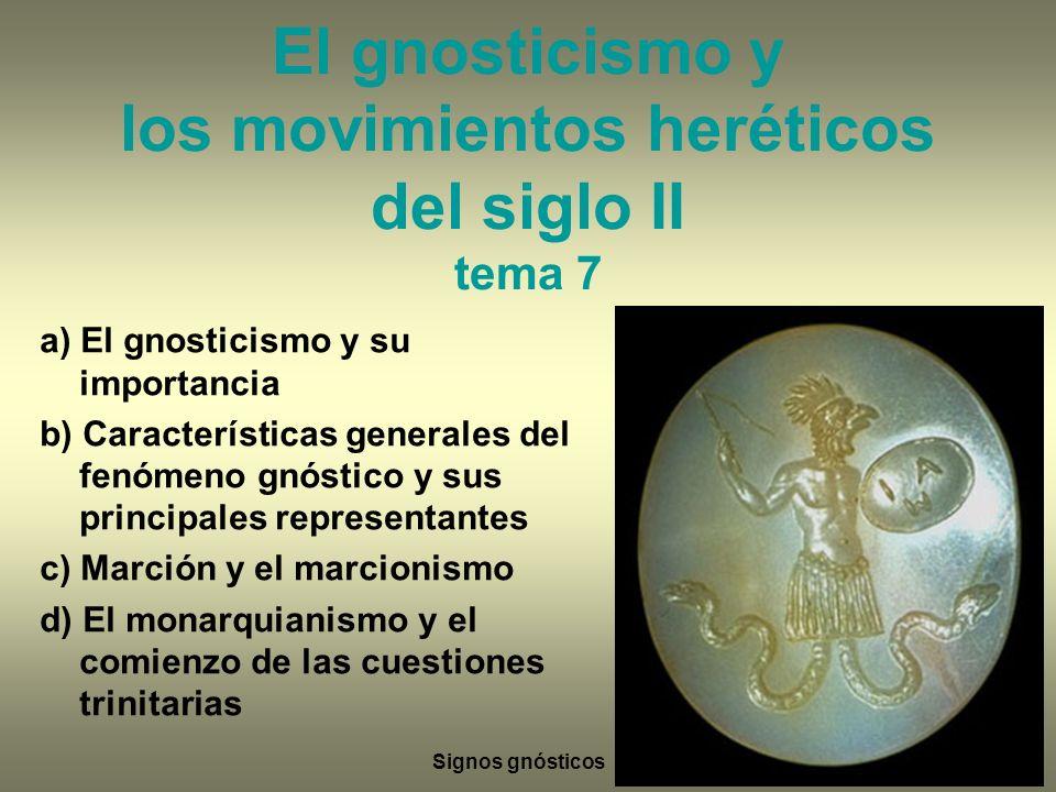 El gnosticismo y los movimientos heréticos del siglo II tema 7 a) El gnosticismo y su importancia b) Características generales del fenómeno gnóstico y