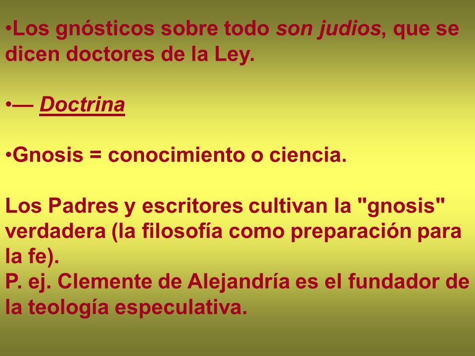 Los gnósticos sobre todo son judios, que se dicen doctores de la Ley. Doctrina Gnosis = conocimiento o ciencia. Los Padres y escritores cultivan la