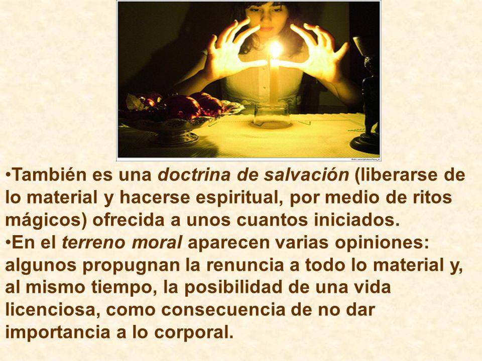 También es una doctrina de salvación (liberarse de lo material y hacerse espiritual, por medio de ritos mágicos) ofrecida a unos cuantos iniciados. En