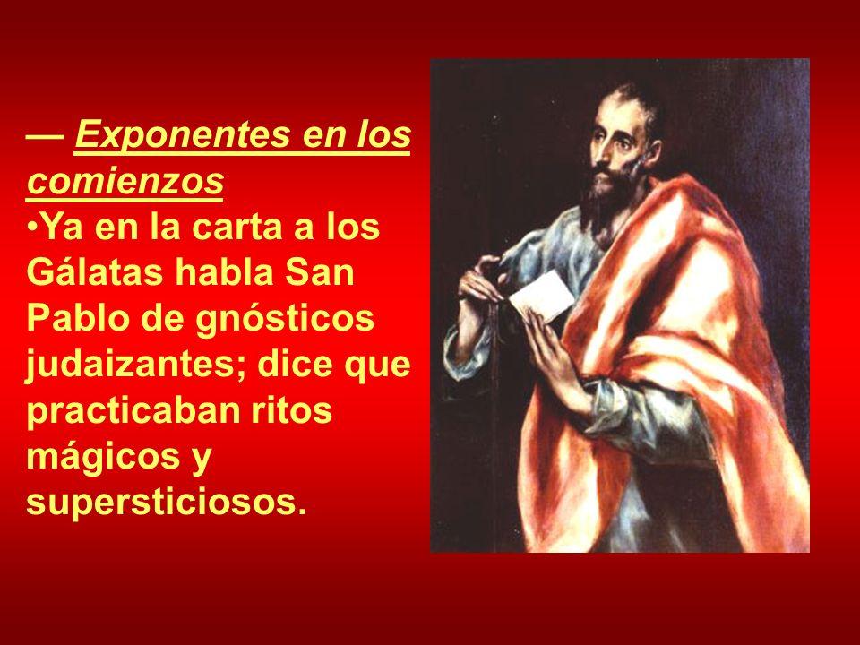Exponentes en los comienzos Ya en la carta a los Gálatas habla San Pablo de gnósticos judaizantes; dice que practicaban ritos mágicos y supersticiosos