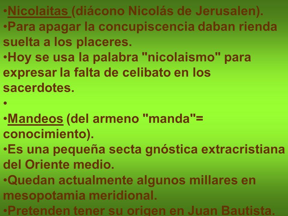 Nicolaitas (diácono Nicolás de Jerusalen). Para apagar la concupiscencia daban rienda suelta a los placeres. Hoy se usa la palabra