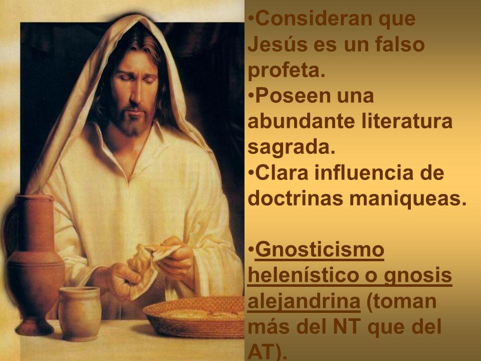 Consideran que Jesús es un falso profeta. Poseen una abundante literatura sagrada. Clara influencia de doctrinas maniqueas. Gnosticismo helenístico o