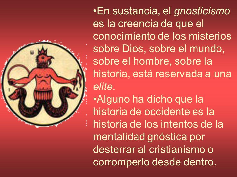 En sustancia, el gnosticismo es la creencia de que el conocimiento de los misterios sobre Dios, sobre el mundo, sobre el hombre, sobre la historia, es