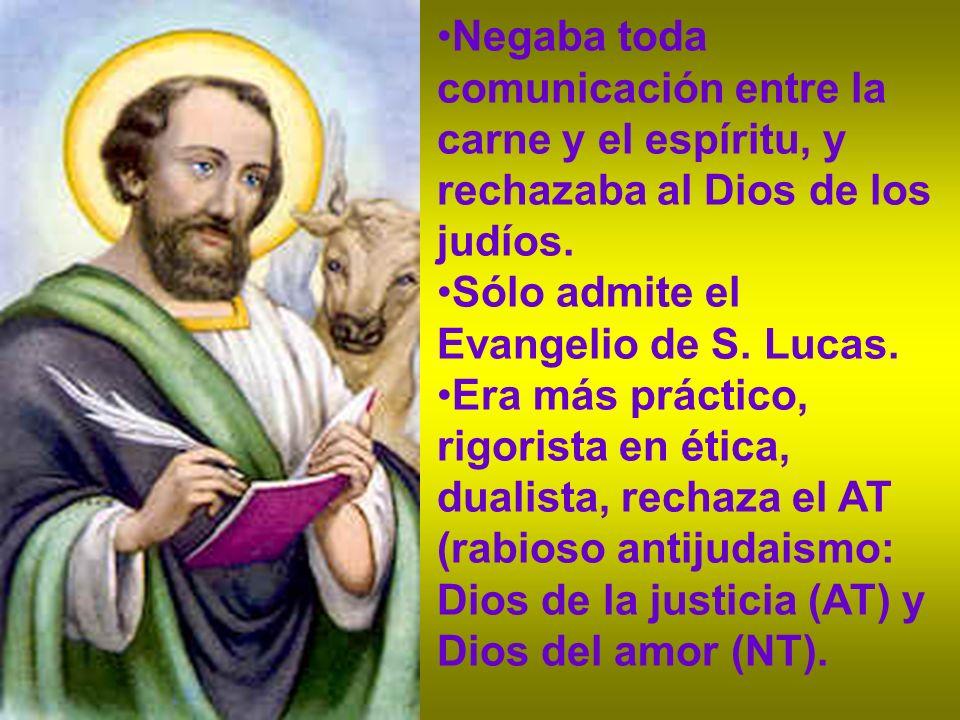 Negaba toda comunicación entre la carne y el espíritu, y rechazaba al Dios de los judíos. Sólo admite el Evangelio de S. Lucas. Era más práctico, rigo